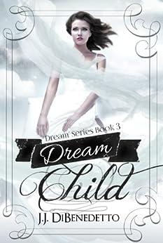 Dream Child (Dream Series Book 3) by [DiBenedetto, J.J.]
