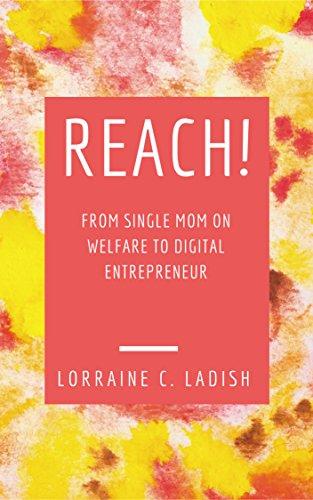 REACH! from single mom on welfare to digital entrepreneur by [Ladish, Lorraine C]