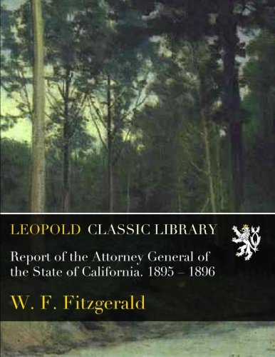 Report of the Attorney General of the State of California. 1895 – 1896 pdf epub