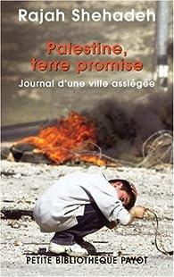 Palestine, terre promise : Journal d'un siège par Raja Shehadeh