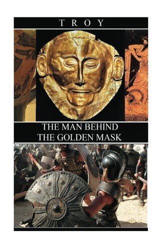 Troy: The Man Behind the Golden Mask
