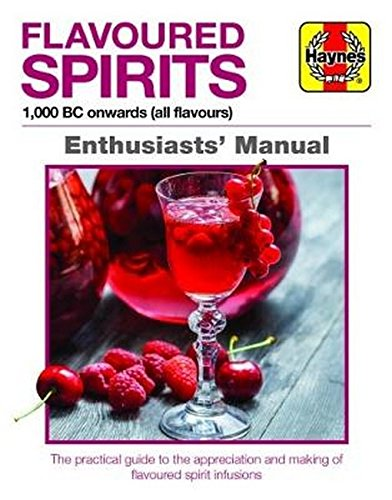 Flavoured Spirits: 1,000 BC onwards (all flavours) (Enthusiasts' Manual) pdf epub