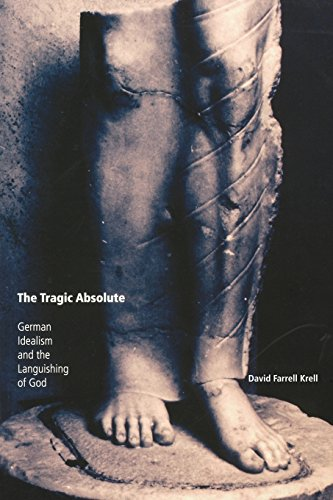 The Tragic Absolute: German Idealism and the Languishing of God (Studies in Continental Thought)