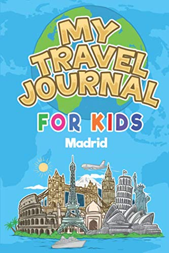 My Travel Journal for Kids Madrid: 6x9 Children Travel Notebook and Diary I Fill out and Draw I With prompts I Perfect Gift for your child for your holidays in Madrid (Spain)