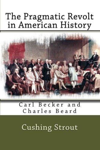 Read Online The Pragmatic Revolt in American History: Carl Becker and Charles Beard pdf
