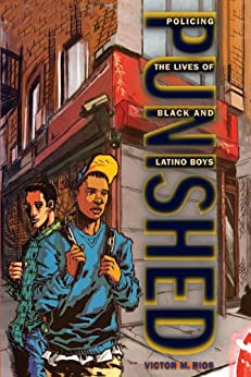 Punished: Policing the Lives of Black and Latino Boys (New Perspectives in Crime, Deviance, and Law) by [Rios, Victor M.]