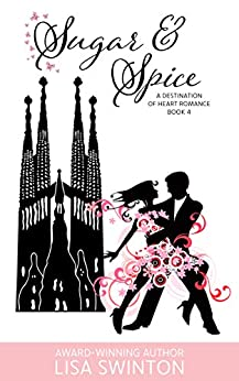 Sugar & Spice: A Destination of Heart Romance Book 4 by [Swinton, Lisa]