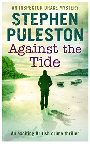 Against The Tide: An exciting British crime thriller (Inspector Ian Drake Murder Mystery Series Book 3) (Inspector Drake) (Best British Mystery Writers)