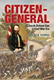 Citizen-General : Jacob Dolson Cox and the Civil War Era, Schmiel, Eugene D., 0821420828
