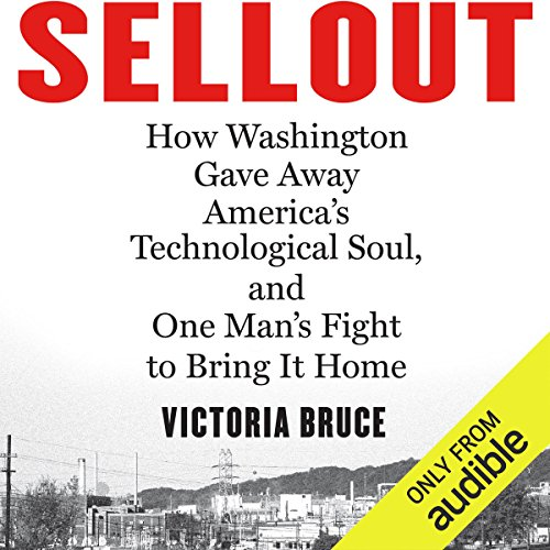 Sellout: How Washington Gave Away America's Technological Soul, and One Man's Fight to Bring It Home by Audible Studios