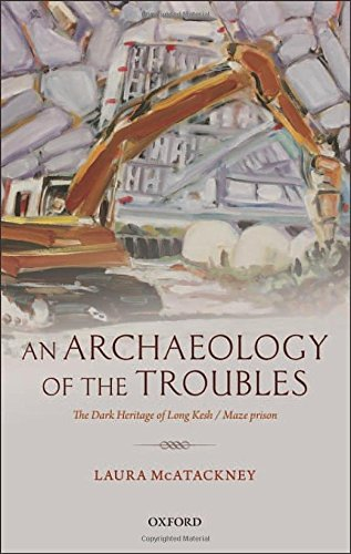 An Archaeology of the Troubles: The dark heritage of Long Kesh/Maze prison