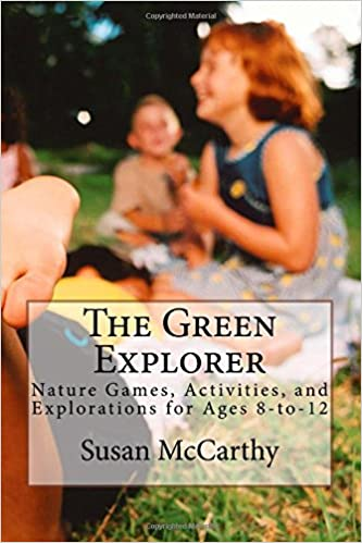 The Green Explorer: Nature Games, Activities, and Explorations for Ages 8-to-12