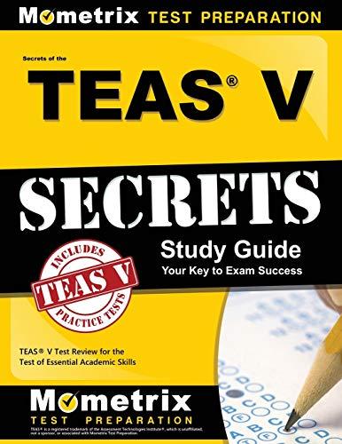Secrets of the TEAS® V Exam Study Guide: TEAS® Test Review for the Test of Essential Academic Skills (Study Guide For Teas Test Version V)