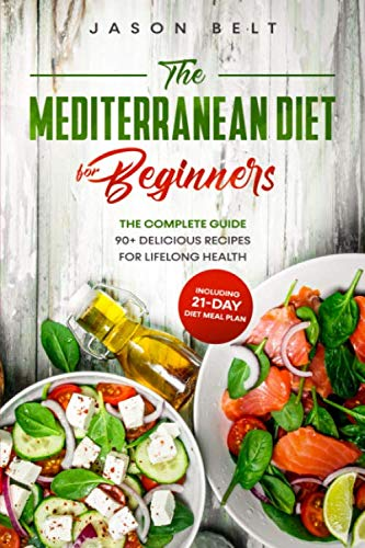 The Mediterranean Diet for Beginners: The Complete Guide – 90+ Delicious Recipes for Lifelong Health (Including 21-day Diet Meal Plan)