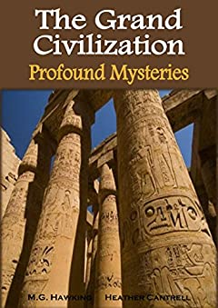 The Grand Civilization, Ancient Egypt's Profound Mysteries: The Esoteric Sources of Their Knowledge