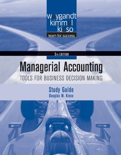 Study Guide to accompany Managerial Accounting: Tools for Business Decision Making, 5th Edition (Managerial Accounting 5th Edition Weygandt Kimmel Kieso)
