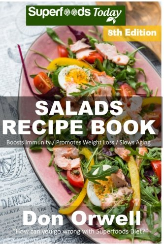 Salads Recipe Book: Over 165 Quick & Easy Gluten Free Low Cholesterol Whole Foods Recipes full of Antioxidants & Phytochemicals (Salads Recipes) (Volume 8) by Don Orwell