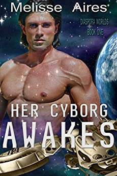 Her Cyborg Awakes (Diaspora Worlds Book 1) by [Aires, Melisse]