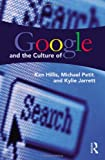 Google and the Culture of Search, Hillis, Ken and Petit, Michael, 0415883008