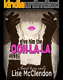 Give Him the Ooh-la-la (Bennett Sisters Book 3)