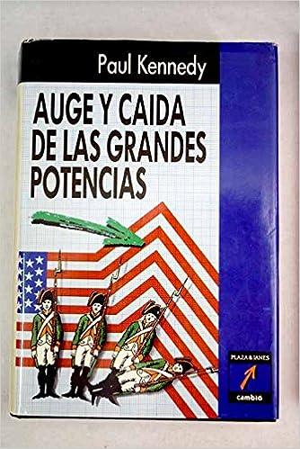 Auge y caída de las grandes potencias: Paul Kennedy: Amazon ...
