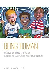 Being Human: Essays on Thoughtmares, Bouncing Back, and Your True Nature