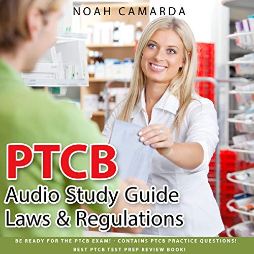 PTCB Audio Study Guide - Laws & Regulations: Be Ready for the PTCB Exam! Contains PTCB Practice Questions! Best PTCB Test Prep Review Book!
