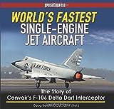 gem 106 - World's Fastest Single-Engine Jet Aircraft: The Story of Convair's F-106 Delta Dart Interceptor