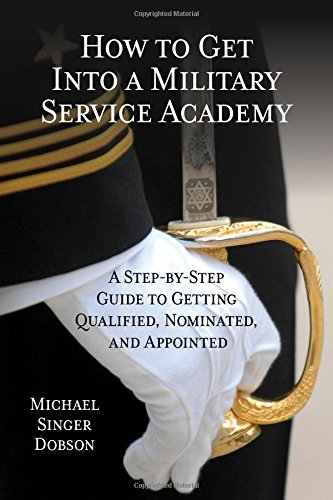 Pdf Teaching How to Get Into a Military Service Academy: A Step-by-Step Guide to Getting Qualified, Nominated, and Appointed
