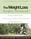 The Weight Loss Surgery Workbook: Deciding on Bariatric Surgery, Preparing for the Procedure, and Changing Habits for Post-Surgery Success (New Harbinger Self-Help Workbook)