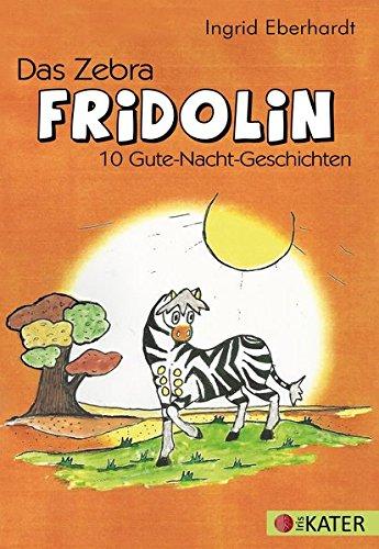 Das Zebra FRIDOLIN: 10 Gute-Nacht-Geschichten