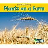 Plants on a Farm (World of Farming)