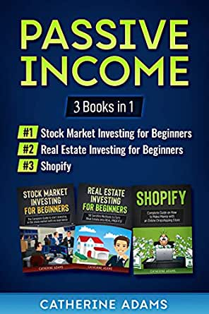 Passive Income: 3 Books in 1: Stock Market Investing for Beginners, Real  Estate Investing for Beginners and Shopify