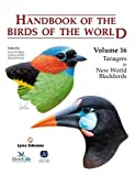img - for Handbook of the Birds of the World, Volume 16: Tanagers to New World Blackbirds by Josep, Andrew ELLIOTT, and Jordi SARGATAL, Editors DEL HOYO (2011-01-01) book / textbook / text book