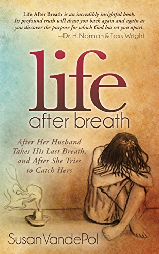 Life After Breath: After Her Husband Takes His Last Breath, and After She Tries to Catch Hers (Morgan James Faith) (Grief And Sexuality Life After Losing A Spouse)