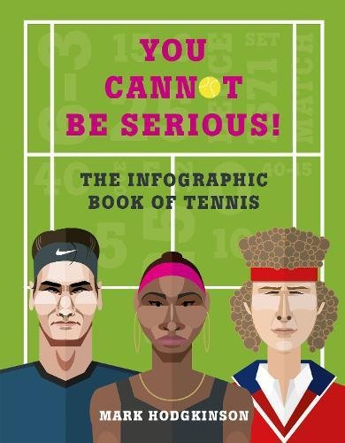 You Cannot Be Serious! The Graphic Book of Tennis: Grand slams, players and fans, and all the tennis trivia possible