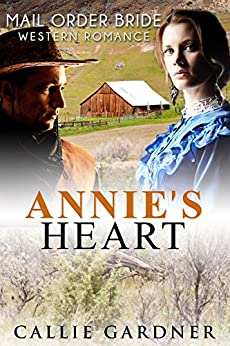 Download for free Mail Order Bride: Annie's Heart: Clean and Inspirational Western Historical Romance