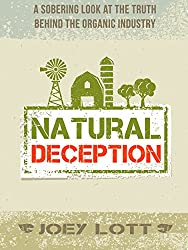 Natural Deception: A Sobering Look at the Truth Behind the Organic Food Industry (English Edition)
