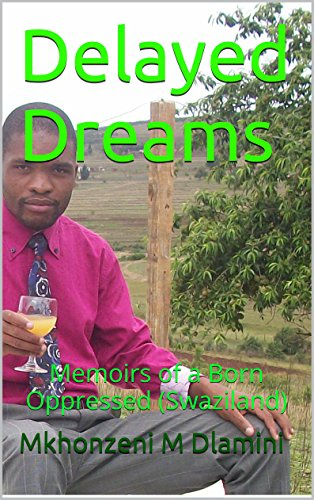 Delayed Dreams: Memoirs of a Born Oppressed (Swaziland)