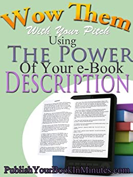 Wow Them With Your Pitch Using The Power Of Your Book Description! by [The Publish Your Book In Minutes Cooperative]