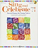 img - for Sing & Celebrate 7! Sacred Songs for Young Voices (Sing and Celebrate) book / textbook / text book