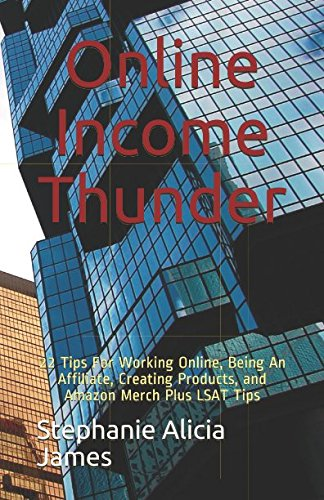 51%2BqbYrOCtL - Online Income Thunder: 22 Tips For Working Online, Being An Affiliate, Creating Products, and Amazon Merch Plus LSAT Tips