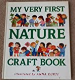My Very First Nature Craft Book, Anna Curti, 0689812760