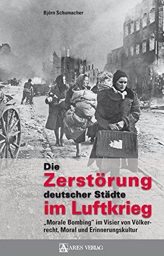Die Zerstörung deutscher Städte im Luftkrieg: