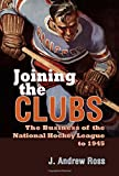 Joining the Clubs The Business of the National Hockey League to 1945