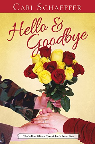 Hello and Goodbye: The Yellow Ribbon Chronicles: Volume One