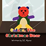 Colors, the Christmas Bear, S. C. Ayres, 1451282192