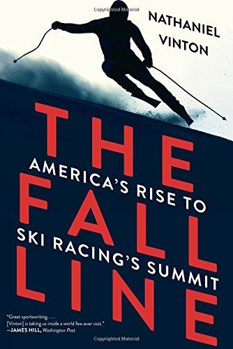 The Fall Line: America's Rise to Ski Racing's Summit - Downhill Ski Racing