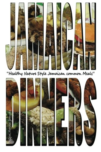 (Jamaican Dinners: Healthy Nature Style Jamaican Common Meals (Volume 1))