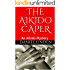 THE AIKIDO CAPER: An Aikido Mystery (The Aikido Mysteries Book 1)